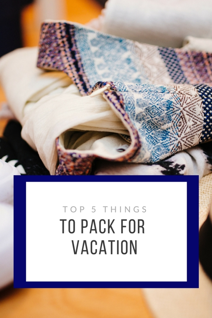 Top five things to always pack on a vacation