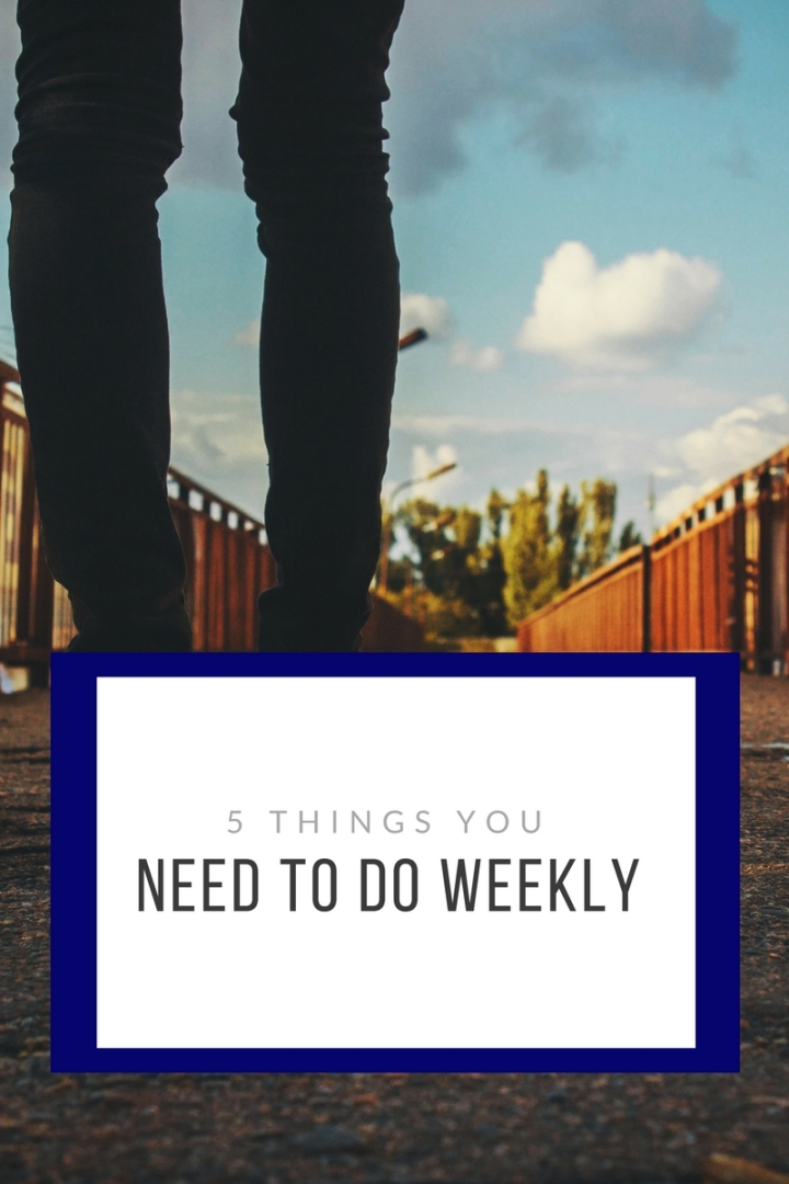 Five things you need to do weekly